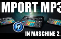 Import MP3 into Maschine 2.0 plus New Sampling Workflow